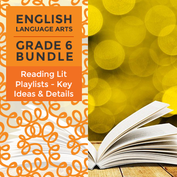 Reading Lit Playlists - Key Ideas and Details Bundle for Grade 6