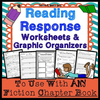 Reading Response Worksheets & Graphic Organizers (for any fiction chapter book)
