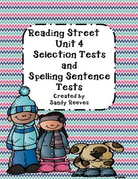 Reading Street 2nd Grade Unit 4 Selection Tests and Spelling Sentence Tests