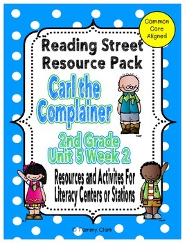 Carl the Complainer Reading Street Resource Pack 2nd Grade Unit 5 Week 2