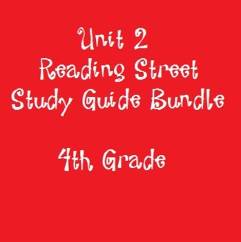 Reading Street 4th Grade Unit 2 Reading Study Guide Bundle