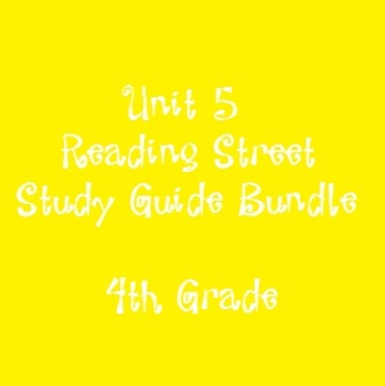 Reading Street 4th Grade Unit 5 Reading Study Guide Bundle