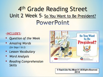 Reading Street 4th- Unit 2 Week 5 PowerPoint- So You Want to Be President?