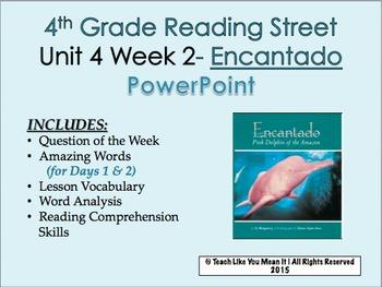 Reading Street 4th- Unit 4 Week 2 PowerPoint- Encantado