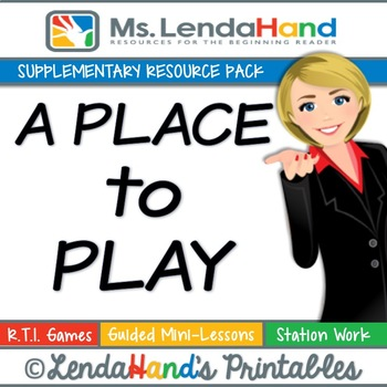 Reading Street, A PLACE TO PLAY, Teacher Pack by Ms. Lendahand:)