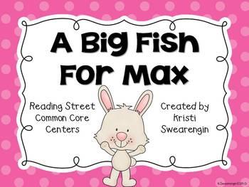 Reading Street Common Core A Big Fish For Max Centers Unit