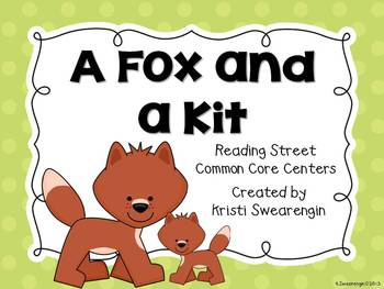 Reading Street Common Core A Fox and a Kit Centers Unit 1 Week 4
