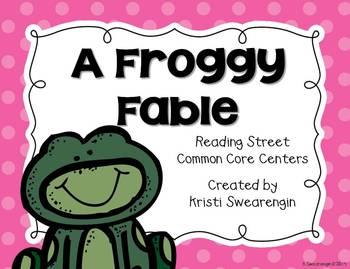 Reading Street Common Core A Froggy Fable Centers Unit 4 Week 1