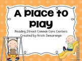 Reading Street Common Core A Place to Play Centers Unit 3 Week 1