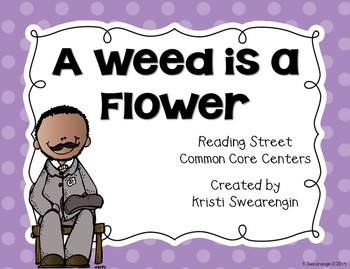 Reading Street Common Core A Weed is a Flower Centers Unit 3 Week 5