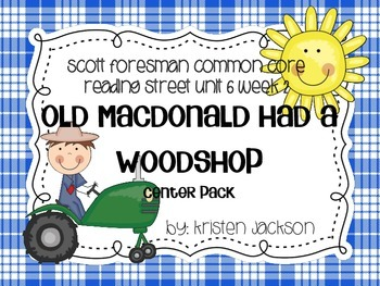 Reading Street Common Core Old Macdonald had a Woodshop  Centers Unit 6 Week 2