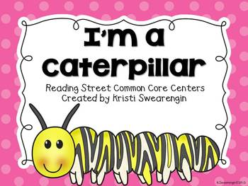 Reading Street Common Core I'm a Caterpillar Centers Unit 3 Week 5