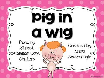 Reading Street Common Core Pig in a Wig Centers Unit 1 Week 2