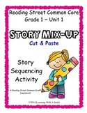 Reading Street FIRST GRADE (Unit 1) STORY MIX-UP: Put the story back together!