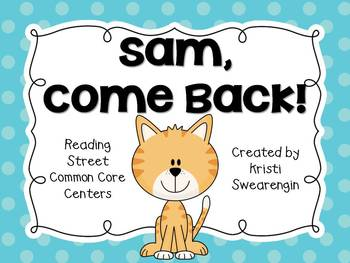 Reading Street Common Core Sam, Come Back! Centers Unit 1 Week 1