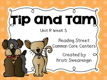 Reading Street Common Core Tip and Tam Unit R Week 3