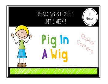 Reading Street Digital Centers-Pig in a Wig  Unit 1 Week 2