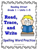 Reading Street FIRST GRADE Spelling Word Practice UNITS 1-5 ~Read, Trace, Write