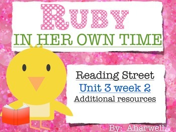 Reading Street First Grade Unit 3 Week 2 Ruby in Her Own Time Resource Pack