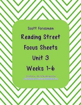 Reading Street Focus Sheets  for Unit 3  Weeks 1-6- Scott