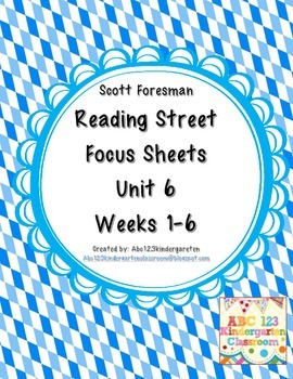 Reading Street Focus Sheets  for Unit 6  Weeks 1-6- Scott Foresman