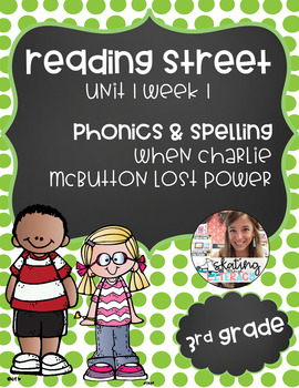 Reading Street, Grade 3, Unit 1 Week 1, When Charlie McButton Lost Power Phonics