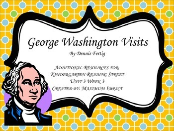 "Reading Street Kindergarten ""George Washington Visits"" Resources"