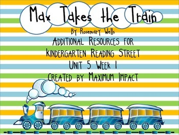 "Reading Street Kindergarten ""Max Takes the Train"" Resources"