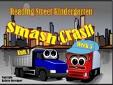 Reading Street Kindergarten Smash! Crash! Unit 1 Week 5