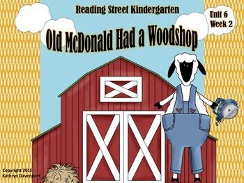 Reading Street Kindergarten Unit 6 Week 2 Old McDonald Had a Woodshop