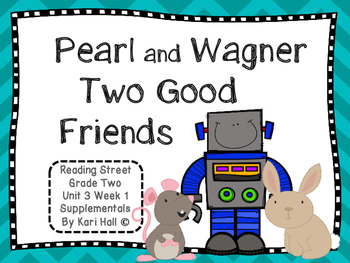 Reading Street Pearl & Wagner Two Good Friends Unit 3 Week 1 Differentiated 2nd
