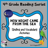 Reading Street Spelling and Vocabulary Activities: How Night Came from the Sea