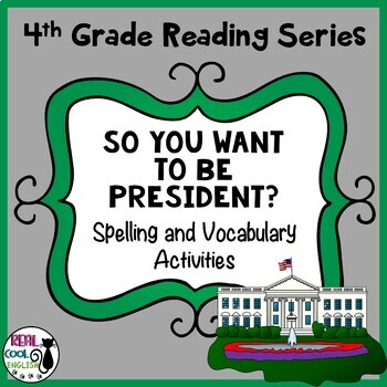 Reading Street Spelling and Vocabulary Activities: So You Want to Be President