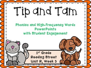 Tip and Tam, PowerPoint with Student Engagement, Unit R  Reading Street