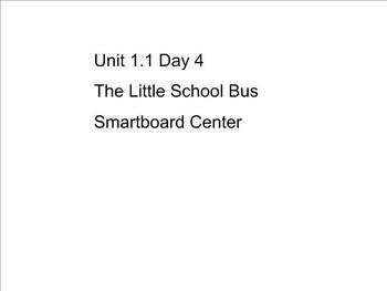 Reading Street Unit 1.1 Day 4 The Little School Bus Smart Board