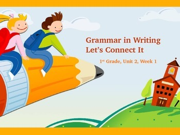 Reading Street Unit 2 Week 1 Grammar in Writing: Let's Connect It