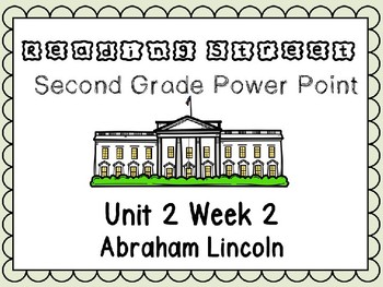Reading Street Unit 2 Week 2 Power Point Abraham Lincoln Second Grade
