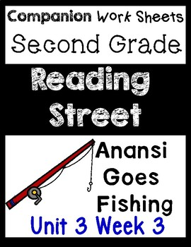 Reading Street Unit 3 Week 3 Worksheets/Centers Anansi Goes Fishing. Second