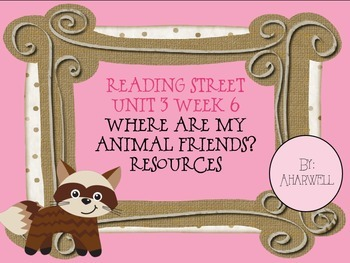 Reading Street Unit 3 Week 6 ~Where Are My Animal Friends?