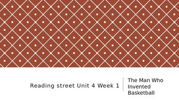 Reading Street Unit 4 Lesson 1 The Man Who Invented Basketball ppt.