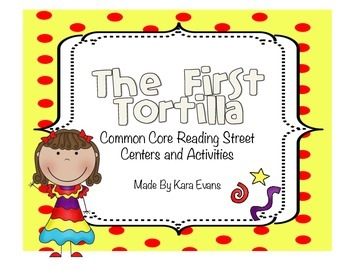 Reading Street Unit 4 Week 5 - The First Tortilla Centers and Activities
