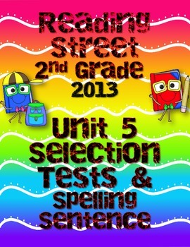 Reading Street Unit 5, 2013, Selection Tests and Spelling Sentence Tests