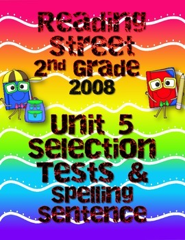 Reading Street Unit 5 Selection Tests and Spelling Sentence Tests 2008