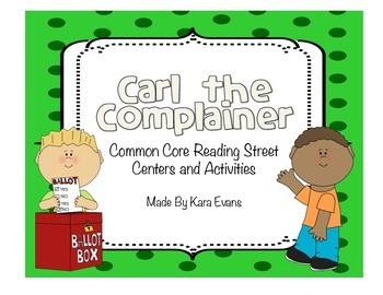Reading Street Unit 5 Week 2 - Carl the Complainer Centers and Activities