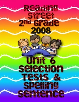 Reading Street Unit 6 2nd Grade Selection and Spellling Sentence Tests 2008