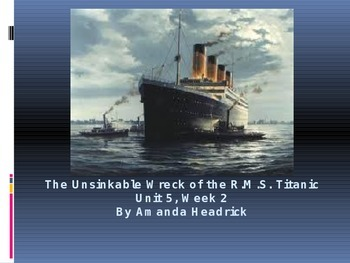 Reading Street Unsinkable R.M.S. Titanic Unit 5, Week 2 Weekly Lesson/Powerpoint