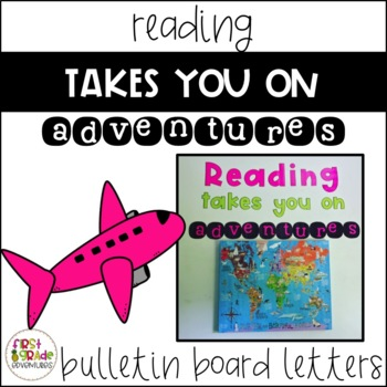Reading Takes You on Adventures Bulletin Board Letters