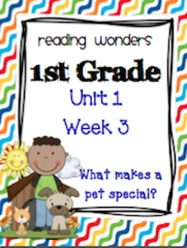 Reading Wonders First Grade- Unit 1 Week 3