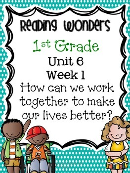 Reading Wonders First Grade- Unit 6 Week 1