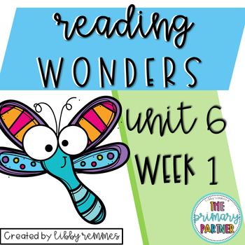Reading Wonders First Grade Unit 6, Week 1